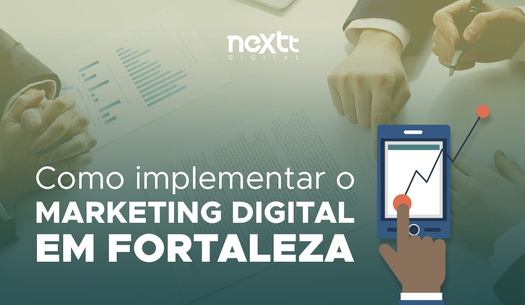 Como implementar o marketing digital em Fortaleza?