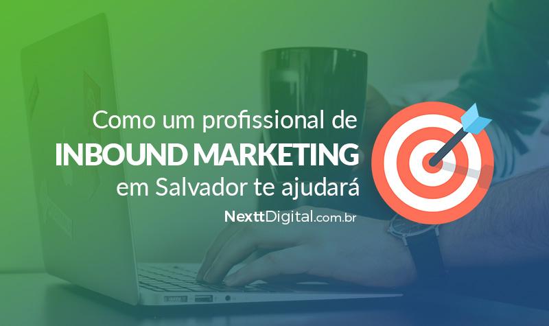 Como um profissional de Inbound Marketing em Salvador te ajudará.
