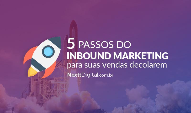 Use os 5 passos do inbound marketing para suas vendas decolarem.