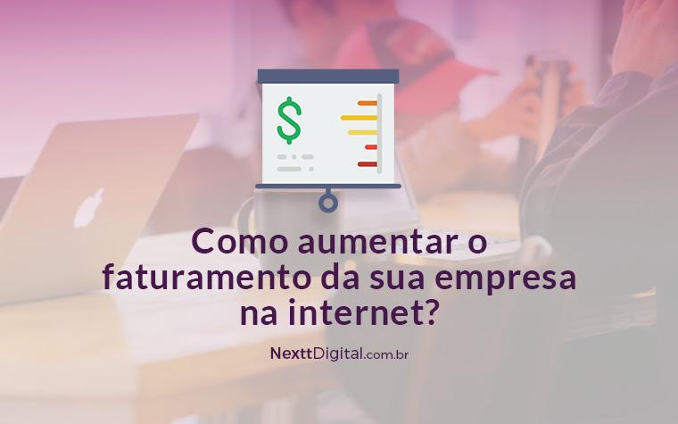Como aumentar o faturamento da sua empresa na internet?