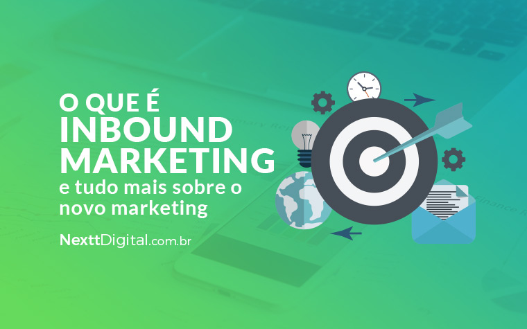 O que é inbound marketing e tudo mais sobre o novo marketing