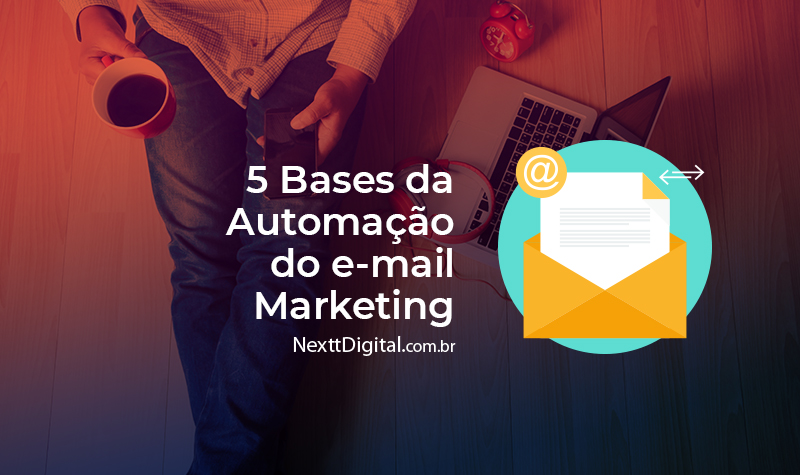 5 bases da automação do e-mail marketing