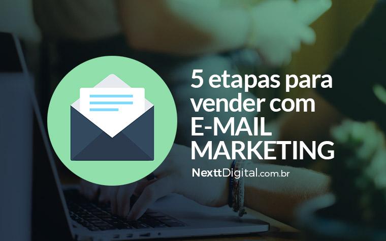 Veja estas 5 etapas para vender com E-mail Marketing