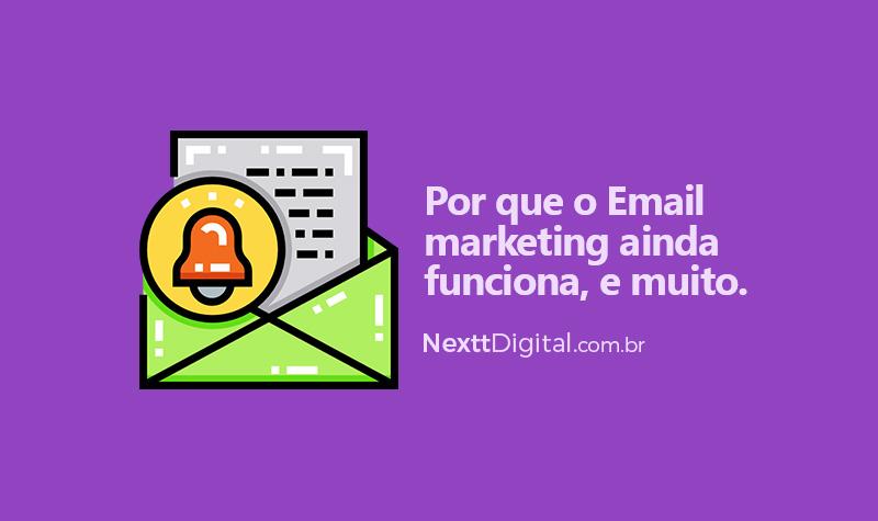 Por que o Email marketing ainda funciona, e muito