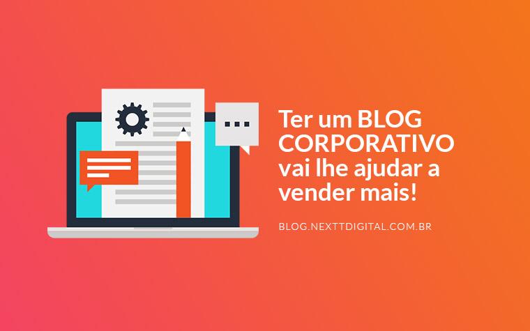 Ter um blog corporativo vai lhe ajudar a vender mais!