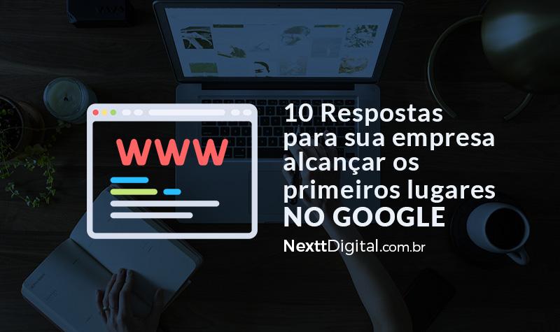 10 respostas para sua empresa alcançar os primeiros lugares no Google